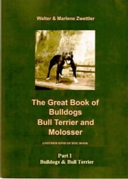 The Great Book of Bulldogs, Bull Terrier and Molosser - Part I Bulldogs & Bull Terrier ebook by Marlene Zwettler
