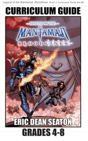 Legend of the Mantamaji: Bloodlines Curriculum Guide Grades 4 to 8 ebook by Eric Dean Seaton, Sheila Unwin, Brandon Palas