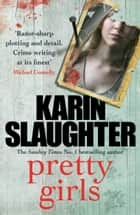 Pretty Girls - A captivating thriller that will keep you hooked to the last page ebook by Karin Slaughter