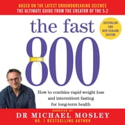 The Fast 800 - Australian and New Zealand edition audiobook by Dr Michael Mosley