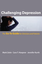 Challenging Depression: The Go-To Guide for Clinicians and Patients (Go-To Guides for Mental Health) ebook by Mark Zetin,Cara T. Hoepner,Jennifer Kurth