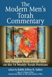 The Modern Men's Torah Commentary - New Insights from Jewish Men on the 54 Weekly Torah Portions ebook by Rabbi Jeffrey K. Salkin