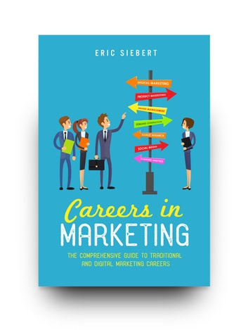 Careers In Marketing - The Comprehensive Guide To Traditional and Digital Marketing Careers ebook by Eric Siebert