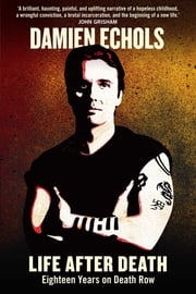Life After Death - Eighteen Years on Death Row ebook by Damien Echols