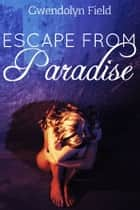Escape From Paradise ebook by Gwendolyn Field