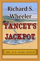 Yancey's Jackpot ebook by Richard S. Wheeler