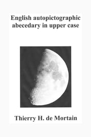 English autopictographic abecedary in upper case ebook by Thierry H. De Mortain