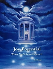 Joy Potential: Where You'd Least Expect It ebook by R. P. Sharpe