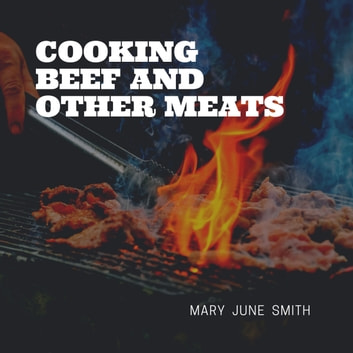 Cooking Beef and Other Meats audiobook by Mary June Smith