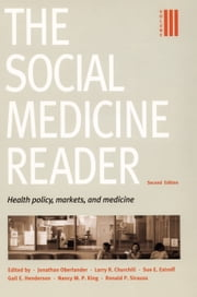 The Social Medicine Reader, Second Edition - Volume 3: Health Policy, Markets, and Medicine ebook by Jonathan Oberlander,Larry R. Churchill,Sue E. Estroff,Gail E. Henderson,Nancy M. P. King,Ronald P. Strauss