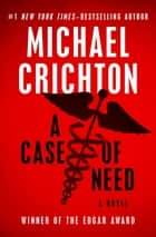 A Case of Need - A Novel ebook by Michael Crichton