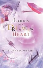 Lyrics of a Dreamer's Heart ebook by Fionna M. Wright