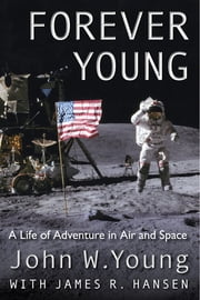 Forever Young: A Life of Adventure in Air and Space - A Life of Adventure in Air and Space ekitaplar by John W Young, James R Hansen