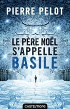 Le Père Noël s'appelle Basile ebook by Pierre Pelot