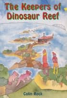 The Keepers of Dinosaur Reef ebook by Colin Rock