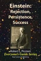 Einstein: Rejection, Persistence, Success ebook by Robert Piccioni
