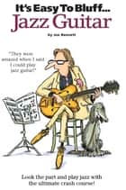 It's Easy To Bluff... Jazz Guitar ebook by Joe Bennett