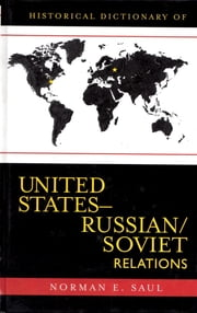 Historical Dictionary of United States-Russian/Soviet Relations ebook by Norman E. Saul