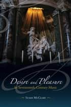 Desire and Pleasure in Seventeenth-Century Music ebook by Susan McClary