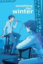 Something Like Winter ebook by Jay Bell