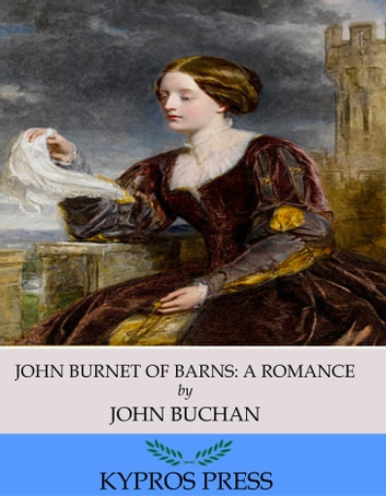 John Burnet of Barns: A Romance ebook by John Buchan