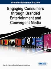 Engaging Consumers through Branded Entertainment and Convergent Media ebook by Jose Marti Parreno,Carla Ruiz Mafe,Lisa Scribner