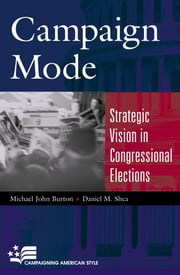 Campaign Mode - Strategic Vision in Congressional Elections ebook by Michael John Burton,Daniel M. Shea