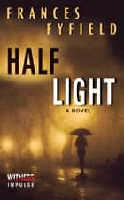 Half Light - A Novel ebook by Frances Fyfield