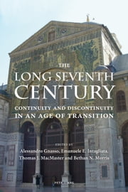The Long Seventh Century - Continuity and Discontinuity in an Age of Transition ebook by Alessandro Gnasso,Emanuele E. Intagliata,Thomas J. MacMaster