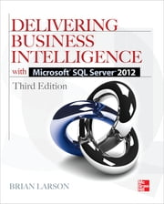 Delivering Business Intelligence with Microsoft SQL Server 2012 3/E ebook by Brian Larson