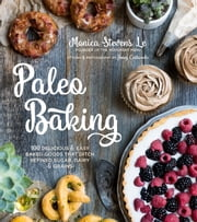 Paleo Baking - 100 Delicious and Easy Baked Goods That Ditch Refined Sugar, Dairy and Grains ebook by Monica Stevens Le