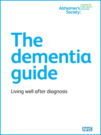 The Dementia Guide - Living well after diagnosis ebook by Alzheimer's Society