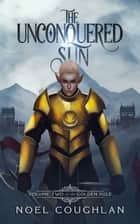 The Unconquered Sun ebook by Noel Coughlan