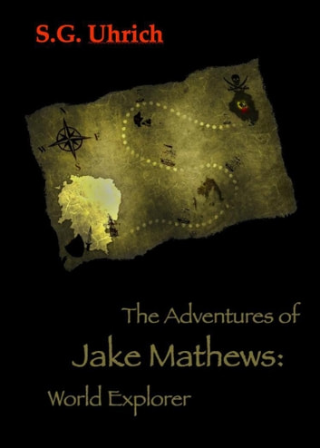 The Adventures of Jake Mathews: World Explorer ebook by S.G. Uhrich