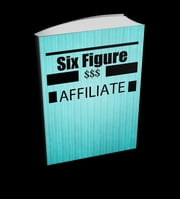 Six Figure Affiliate ebook by Anonymous