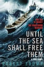 Until The Sea Shall Free Them eBook by Robert Frump