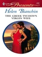 The Greek Tycoon's Virgin Wife ebook by Helen Bianchin