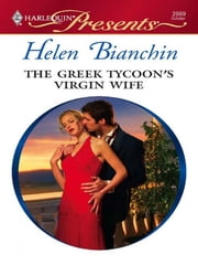 The Greek Tycoon's Virgin Wife - A Marriage of Convenience Romance ebook by Helen Bianchin