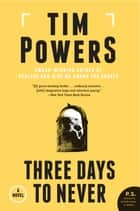 Three Days to Never ebook by Tim Powers