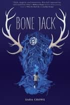 Bone Jack ebook by Sara Crowe