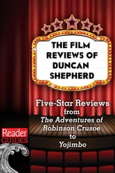 The Movie Reviews of Duncan Shepherd - Five-Star Reviews, from The Adventures of Robinson Crusoe to Yojimbo ebook by Duncan Shepherd