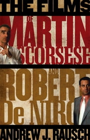 The Films of Martin Scorsese and Robert De Niro ebook by Andrew J. Rausch