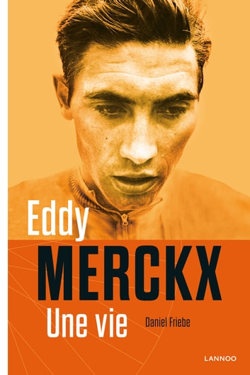 Eddy Merckx, une vie ebook by Daniel Friebe