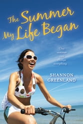 The Summer My Life Began ebook by Shannon Greenland