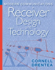 Modern Communications Receiver Design and Technology ebook by Drentea, Cornell