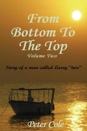 From The bottom To The Top Volume Two ebook by Peter Cole