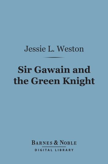 Sir Gawain and the Green Knight (Barnes & Noble Digital Library) - A Middle-English Arthurian Romance Retold in Modern Prose 電子書 by Jessie L. Weston