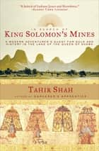 In Search of King Solomon's Mines - A Modern Adventurer's Quest for Gold and History in the Land of the Queen of Sheba ebook by Tahir Shah