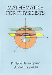 Mathematics for Physicists ebook by Philippe Dennery,André Krzywicki