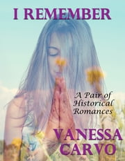 I Remember: A Pair of Historical Romances ebook by Vanessa Carvo